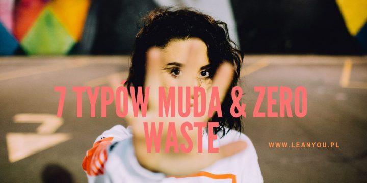 7 Typów Muda & Zero Waste. Sposób na życie, sposób na pracę