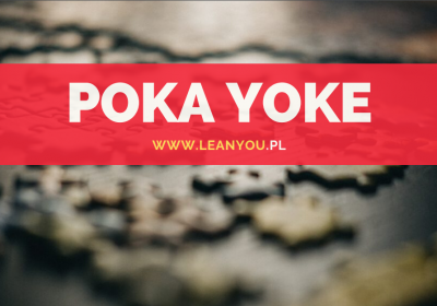 Po pierwsze: zapobiegaj, czyli Poka-Yoke