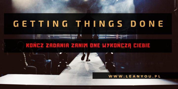 Getting Things Done – kończ zadania zanim one wykończą Ciebie